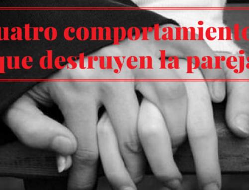 Cuatro comportamientos que destruyen la pareja