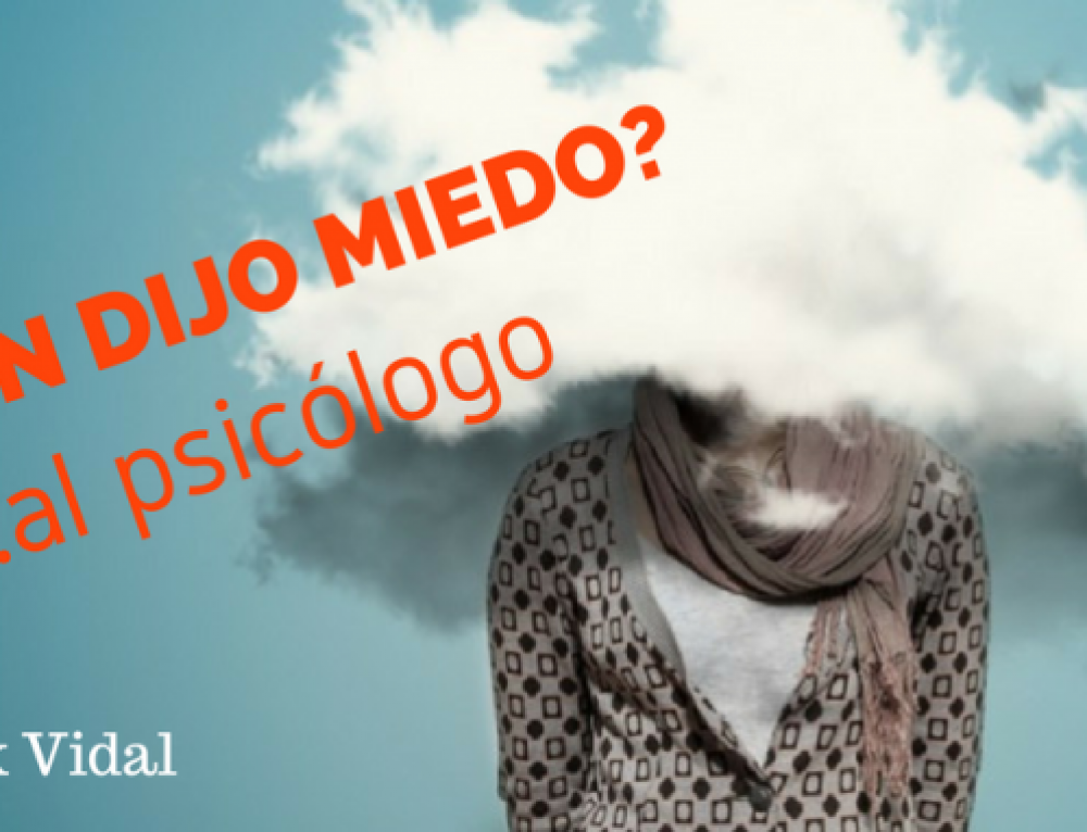 ¿Quién dijo miedo?… al psicólogo
