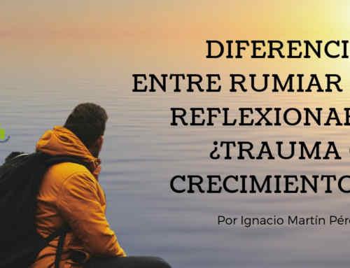 Diferencia entre rumiar y reflexionar ¿Trauma o crecimiento?